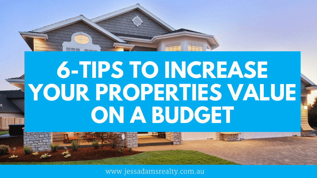 6-Tips To Increase Your Properties Value On A Budget