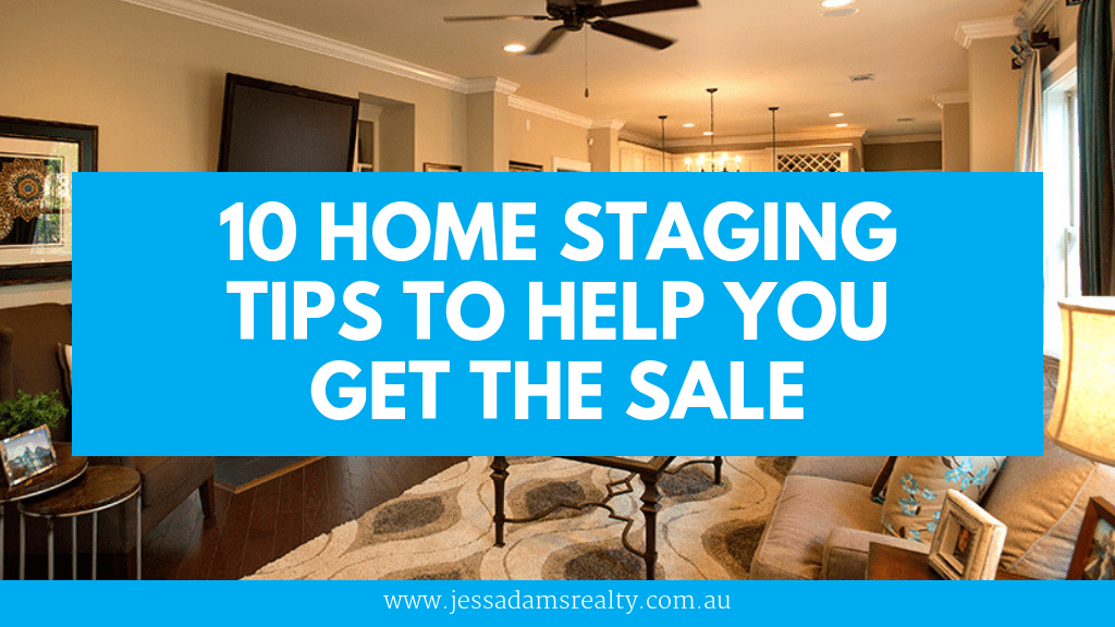 10 Home Staging Tips To Help You Get The Sale